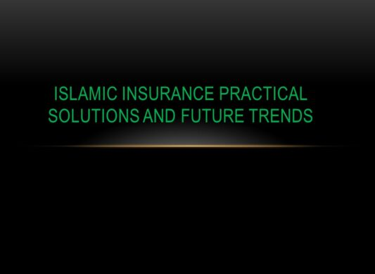 Islamic Insurance Practical Solutions and Future Trends
